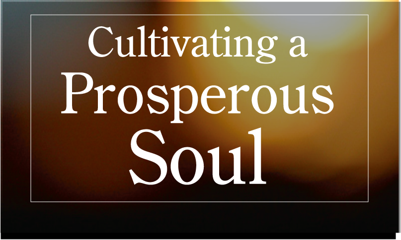 Cultivating a Prosperous Soul