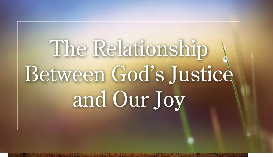The Relationship Between God's Justice and Our Joy