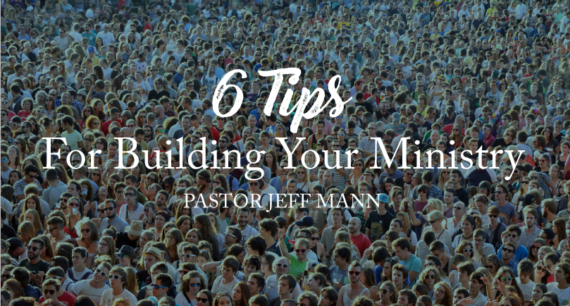 6 Tips for Building Your Ministry