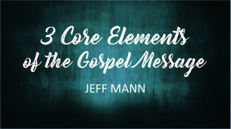 3 Core Elements of Gospel Message