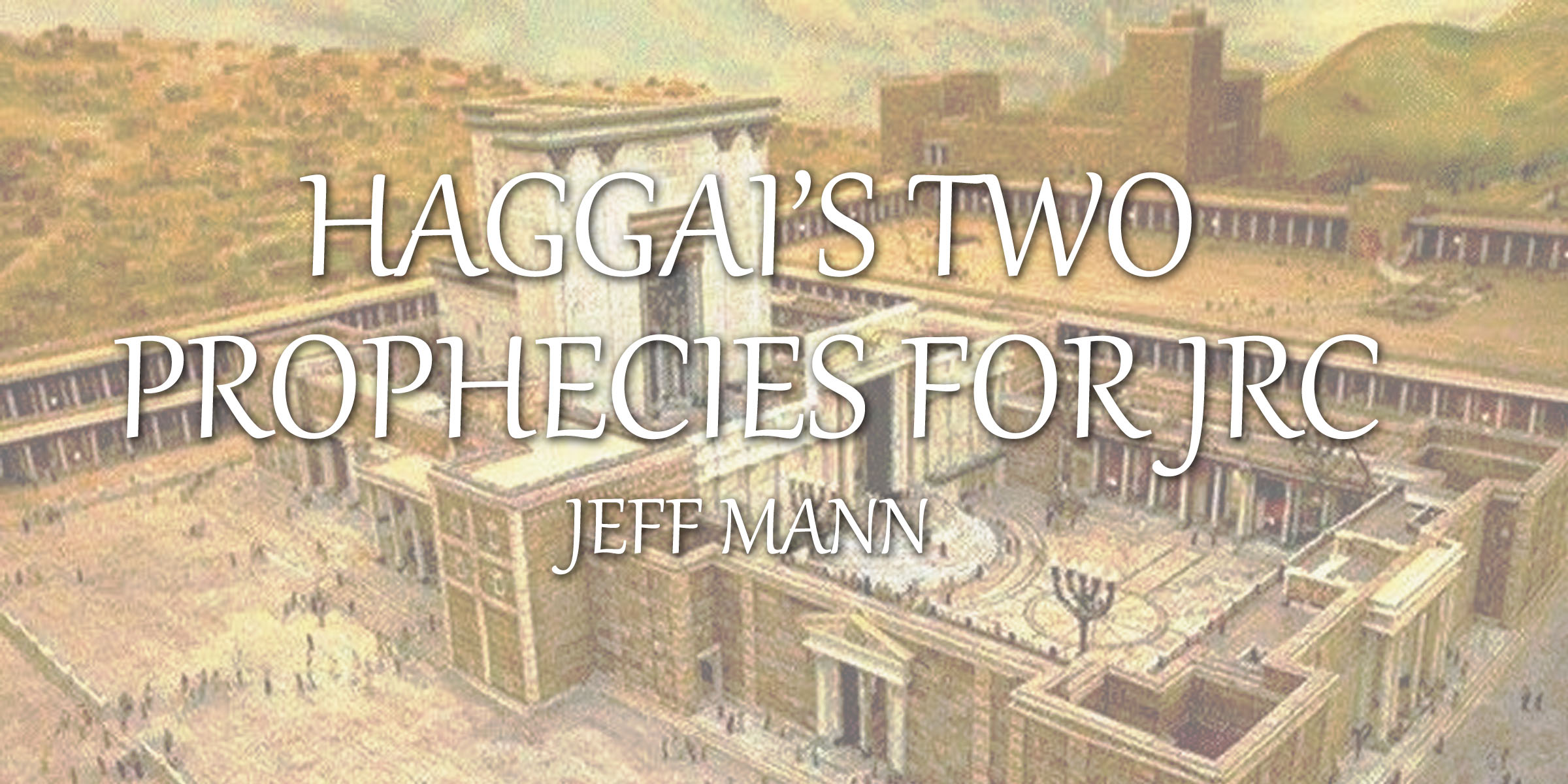 Haggai's Two Prophecies for JRC Part 2