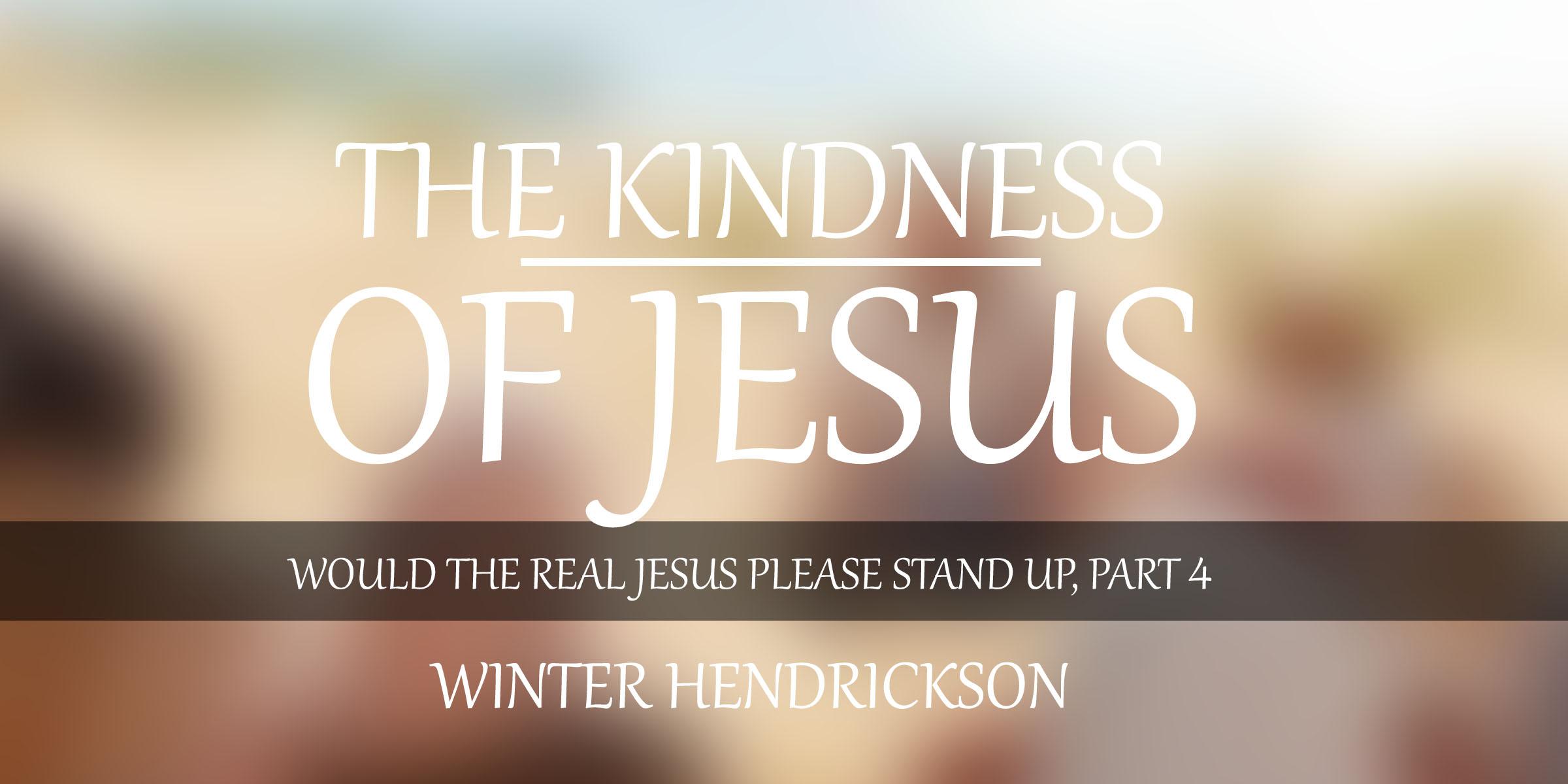 The Kindness of Jesus