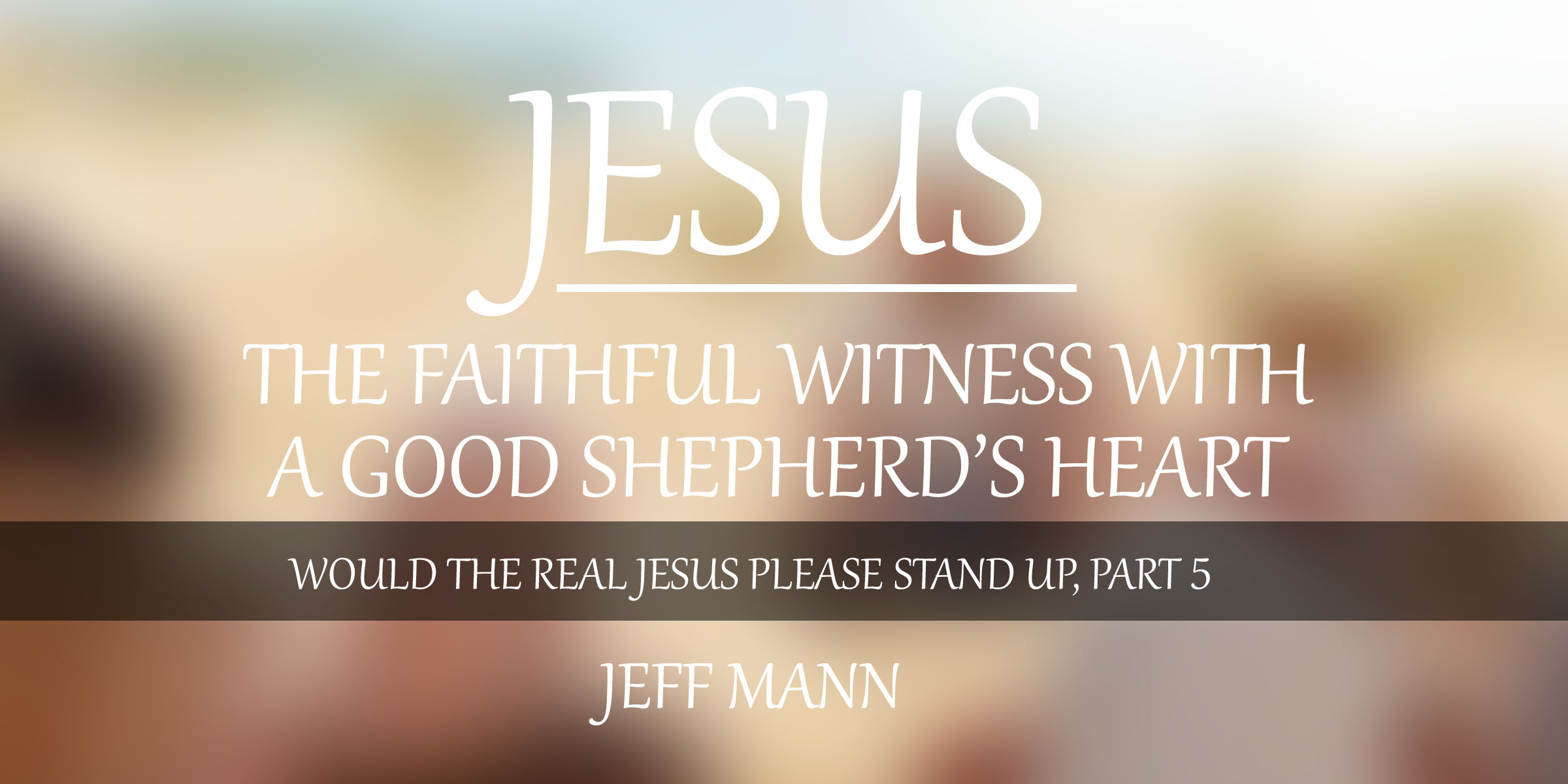 Jesus, the Faithful Witness with a Good Shepherd's Heart