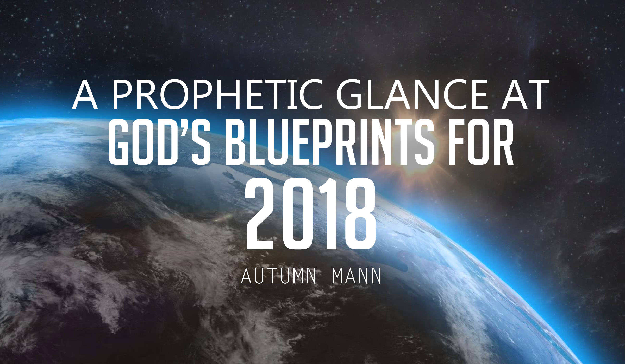 A Prophetic Glance at God's Blueprints for 2018