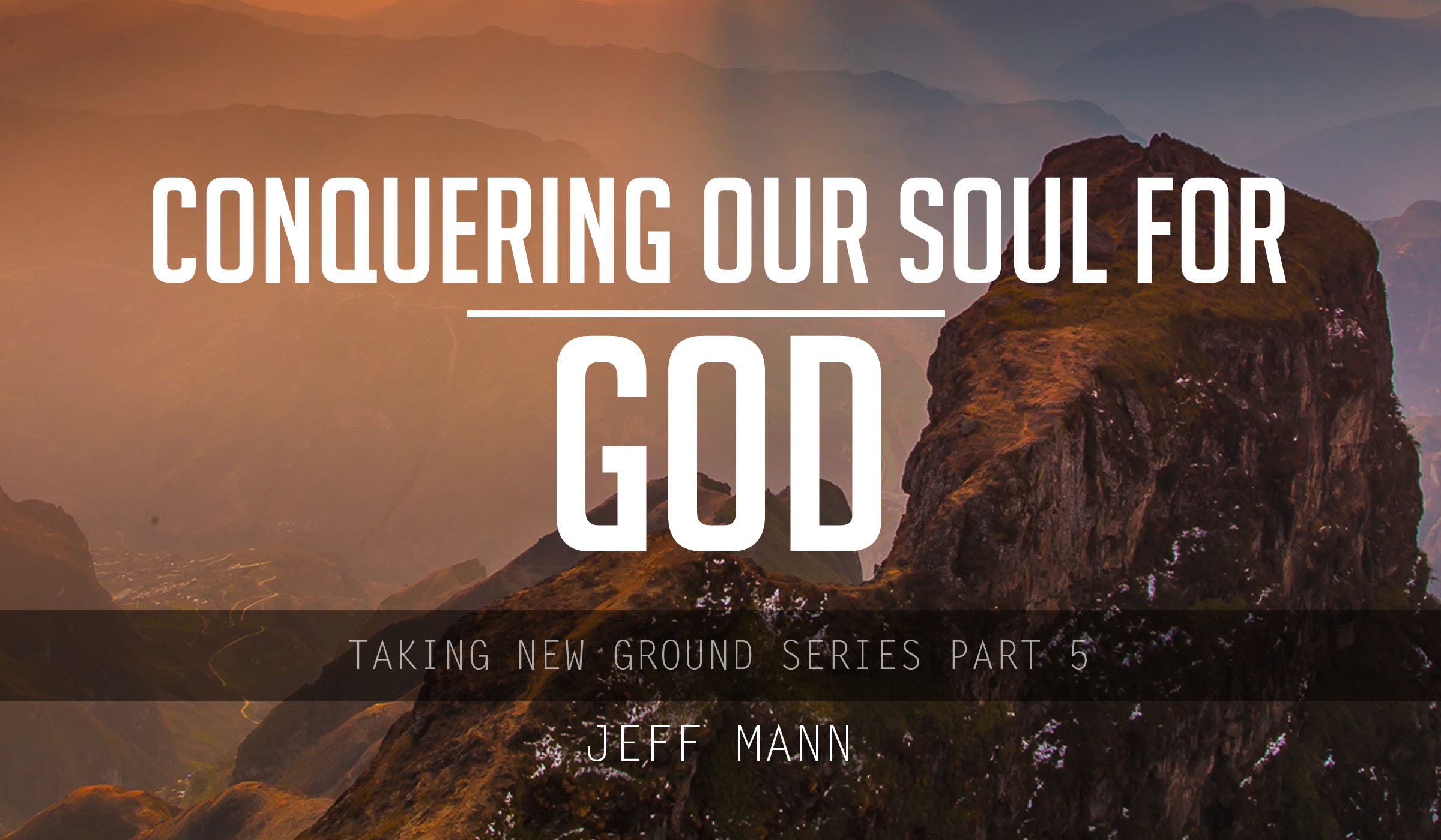 Conquering Our Soul For God  –  Taking New Ground Series Part 5