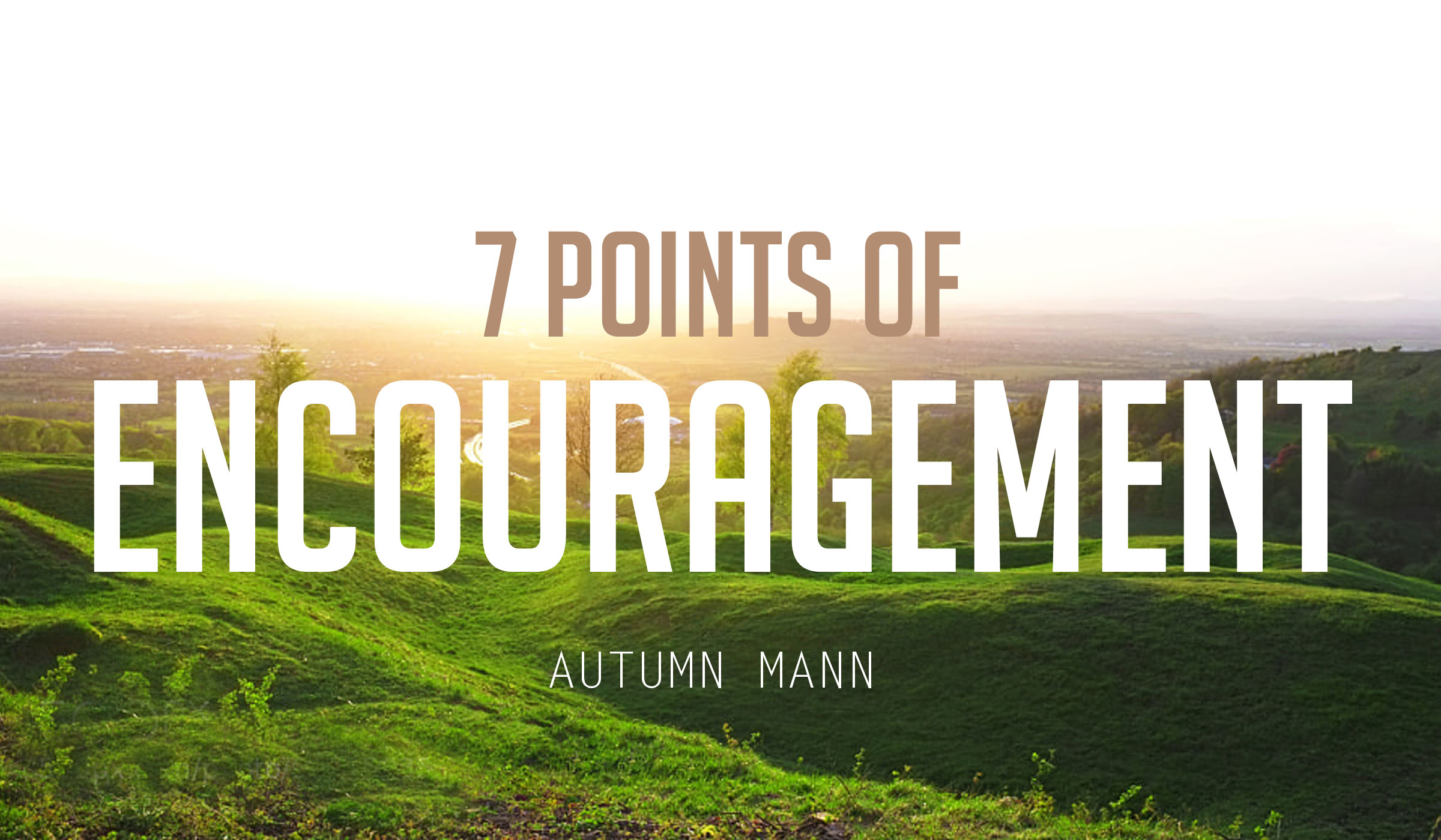7 Points of Encouragement