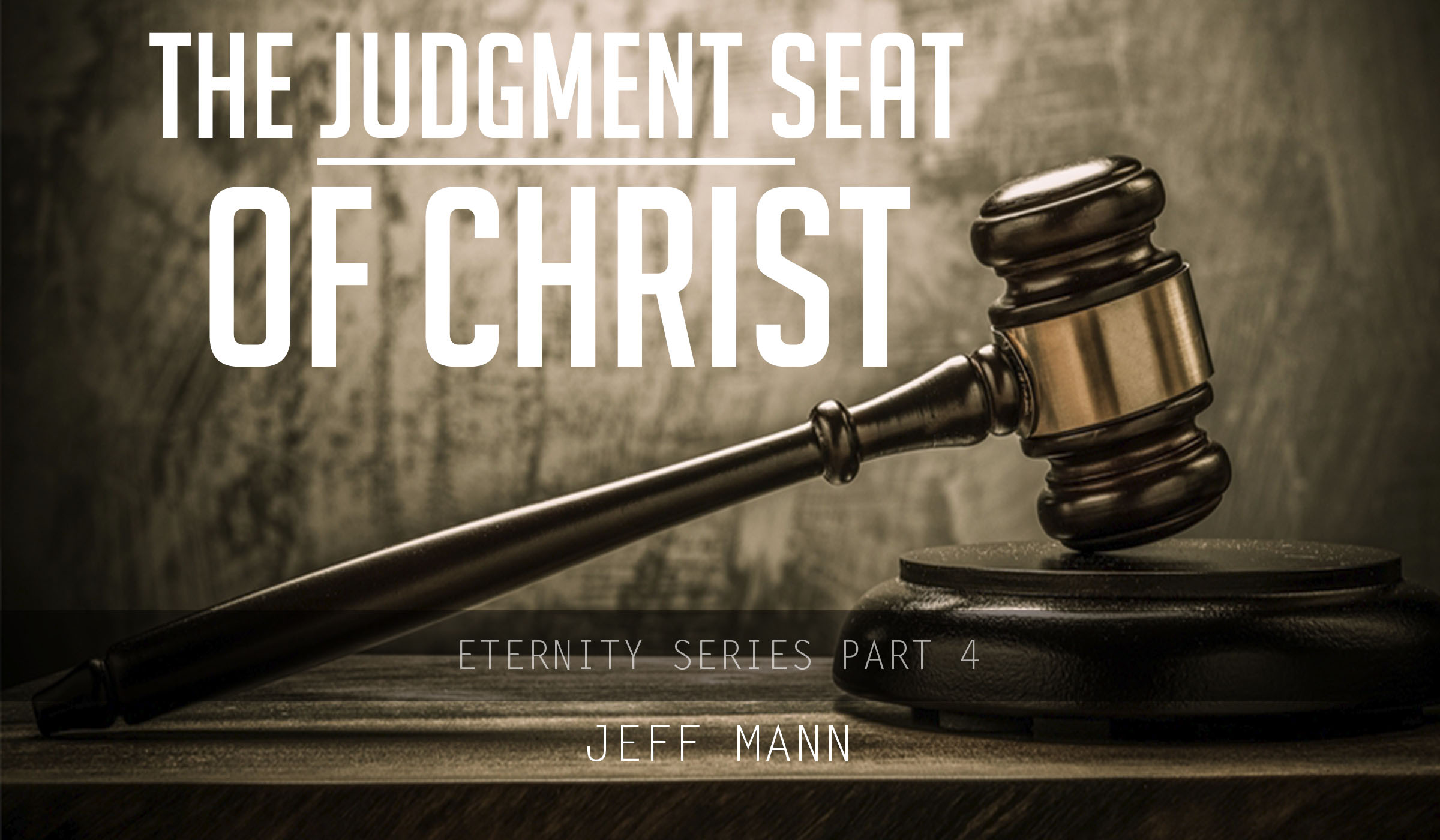 The Judgment Seat of Christ – Eternity Series Part 4