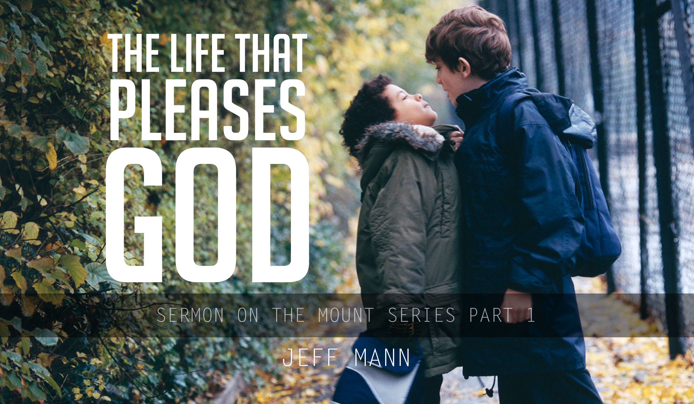 The Life that Pleases God – Sermon on the Mount series Part 1 – Jeff Mann