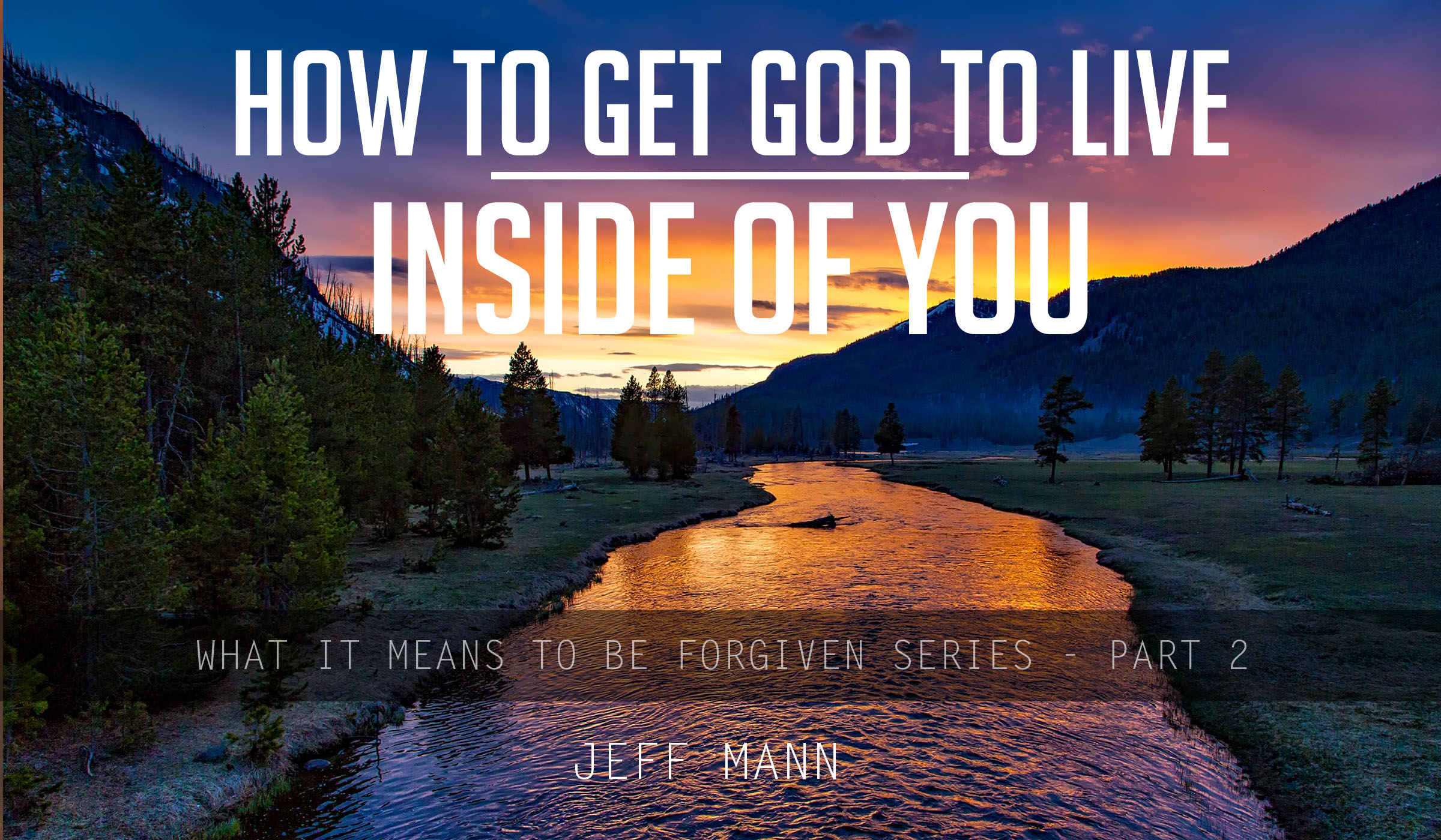 How to get God to live inside of you