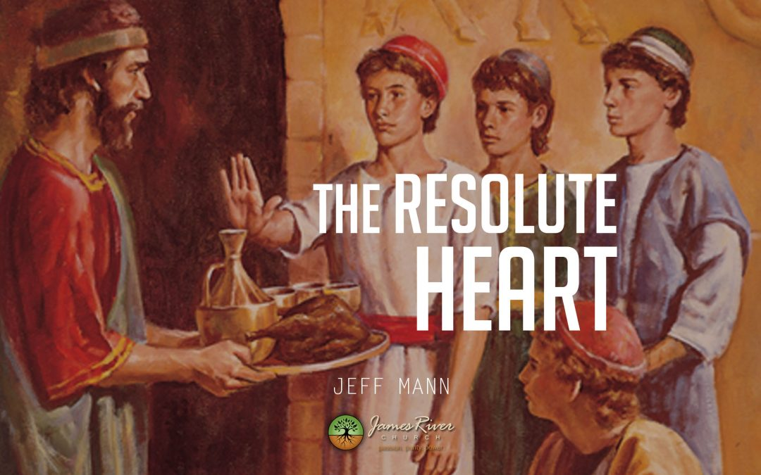 The Resolute Heart (Daniel 1)
