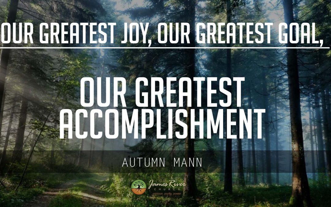 Our Greatest Joy, Our Greatest Goal, Our Greatest Accomplishment