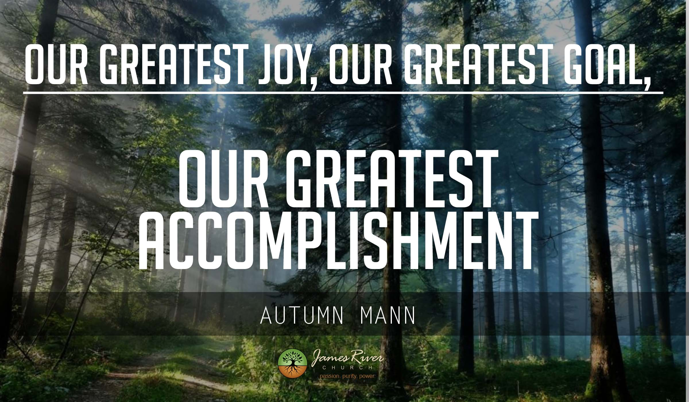 Our Greatest Joy, Our Greatest Goal, Our Greatest Accomplishment
